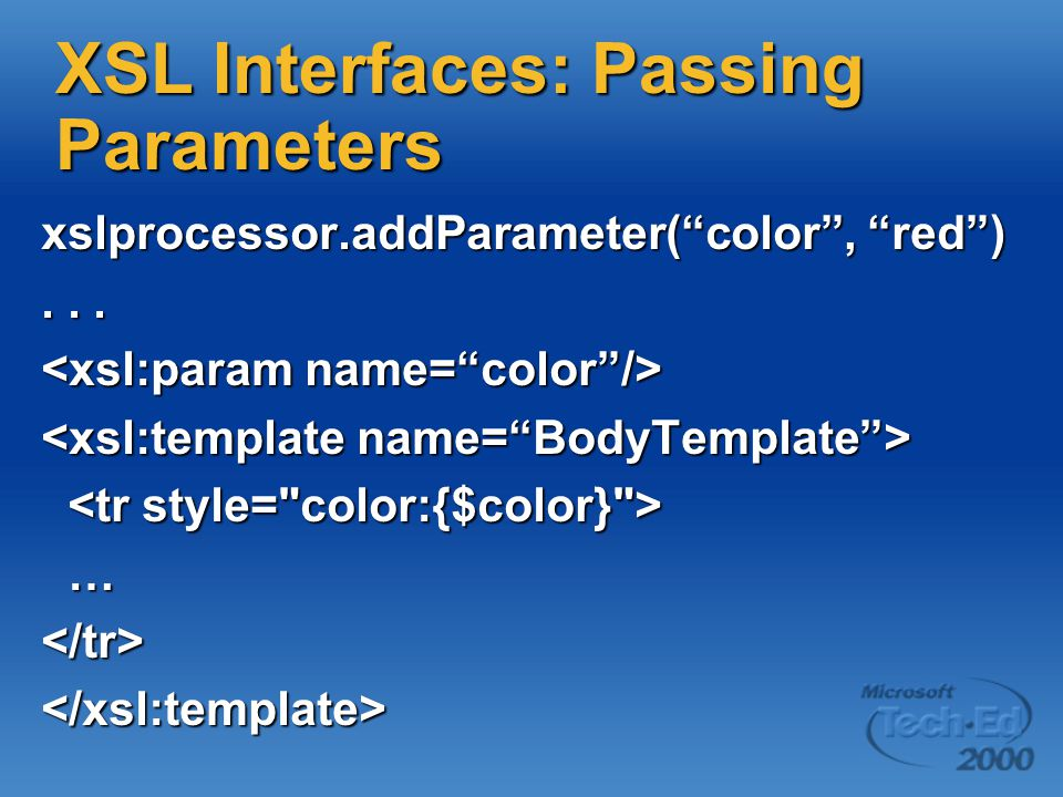 XSL Interfaces: Passing Parameters xslprocessor.addParameter( color , red )...