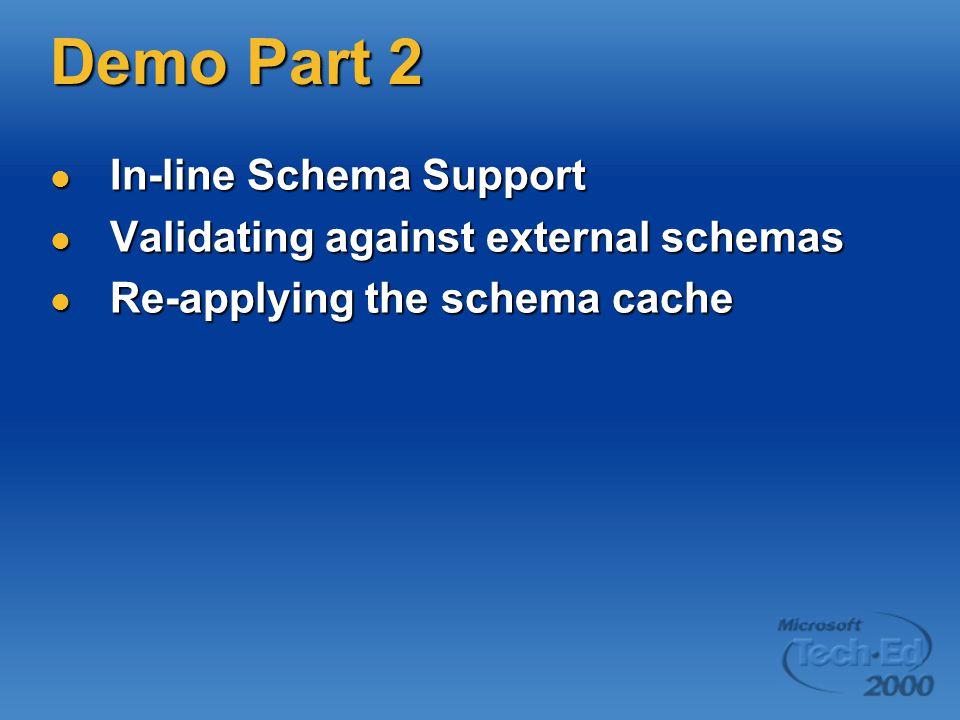 Demo Part 2 In-line Schema Support In-line Schema Support Validating against external schemas Validating against external schemas Re-applying the schema cache Re-applying the schema cache