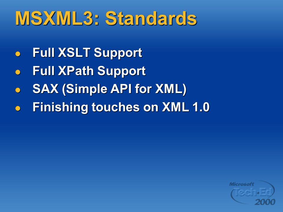 MSXML3: Standards Full XSLT Support Full XSLT Support Full XPath Support Full XPath Support SAX (Simple API for XML) SAX (Simple API for XML) Finishing touches on XML 1.0 Finishing touches on XML 1.0