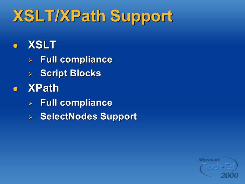 XSLT/XPath Support XSLT XSLT  Full compliance  Script Blocks XPath XPath  Full compliance  SelectNodes Support