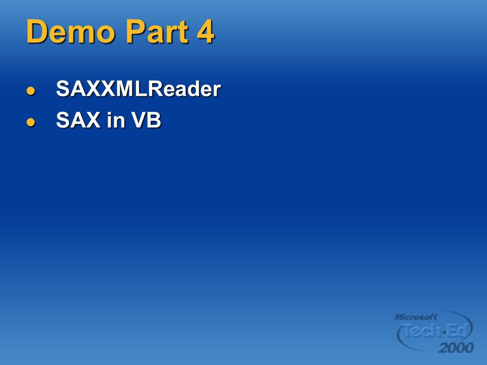 Demo Part 4 SAXXMLReader SAXXMLReader SAX in VB SAX in VB