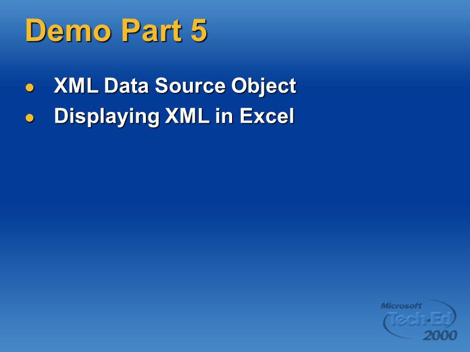 Demo Part 5 XML Data Source Object XML Data Source Object Displaying XML in Excel Displaying XML in Excel