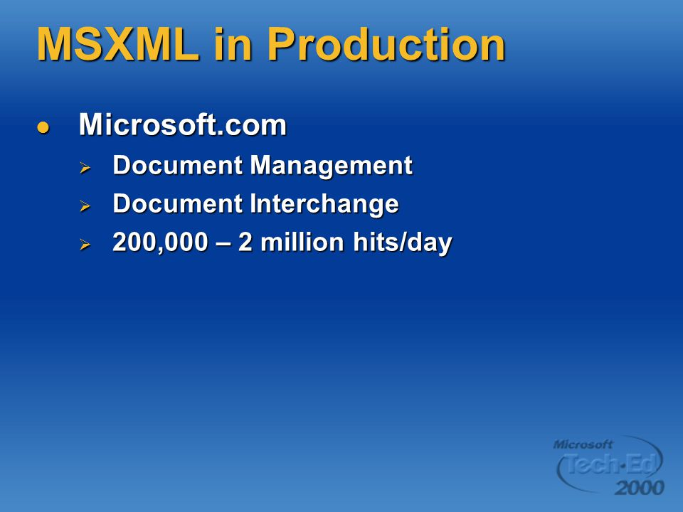 MSXML in Production Microsoft.com Microsoft.com  Document Management  Document Interchange  200,000 – 2 million hits/day