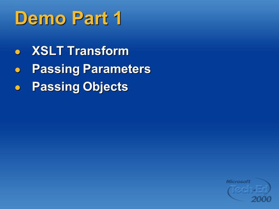 Demo Part 1 XSLT Transform XSLT Transform Passing Parameters Passing Parameters Passing Objects Passing Objects