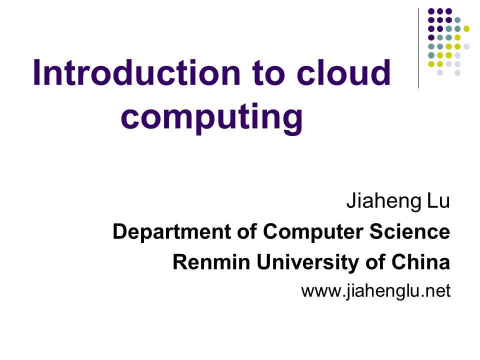 Introduction to cloud computing Jiaheng Lu Department of Computer Science Renmin University of China