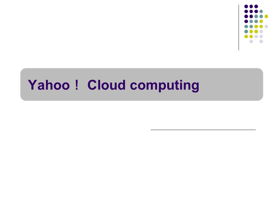 Yahoo ! Cloud computing