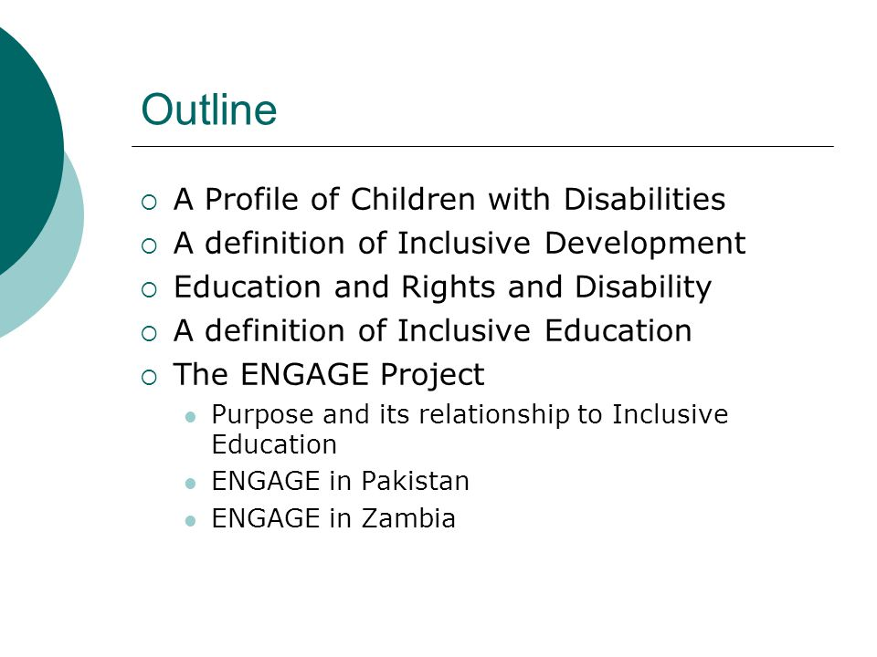 Outline  A Profile of Children with Disabilities  A definition of Inclusive Development  Education and Rights and Disability  A definition of Incl