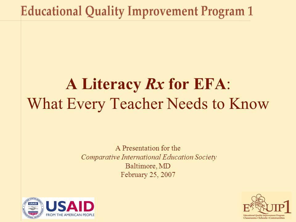 A Literacy Rx for EFA: What Every Teacher Needs to Know A Presentation for the Comparative International Education Society Baltimore, MD February 25,