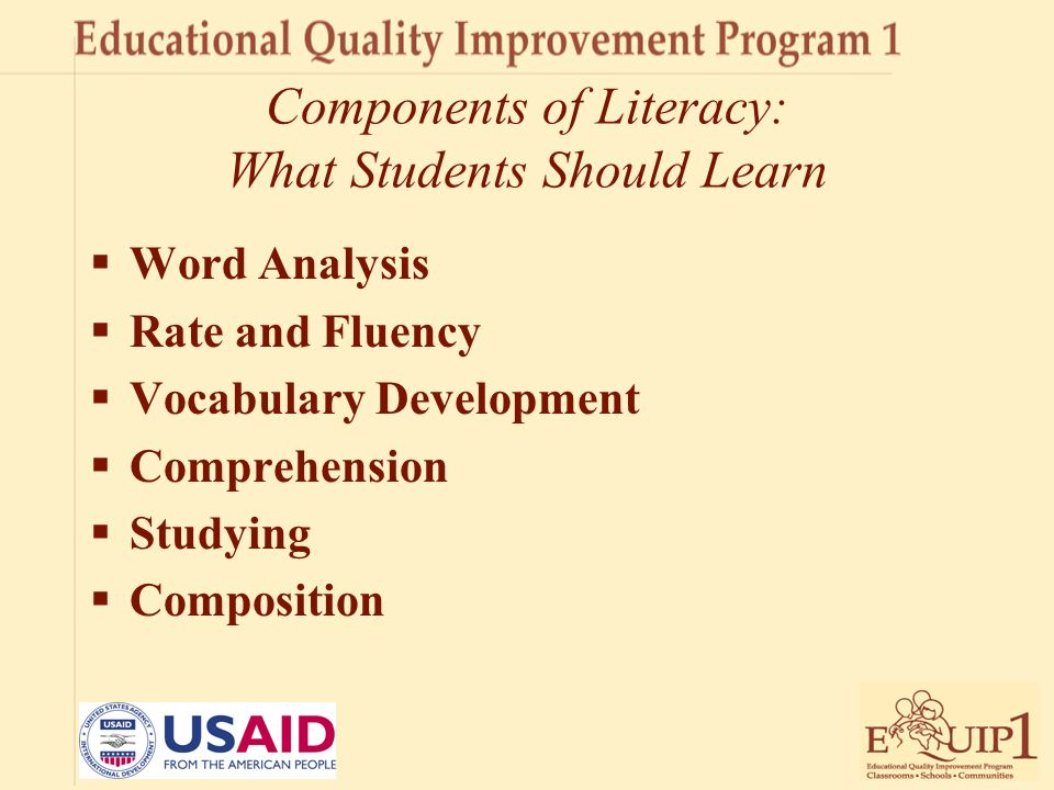 Components of Literacy: What Students Should Learn  Word Analysis  Rate and Fluency  Vocabulary Development  Comprehension  Studying  Compositio