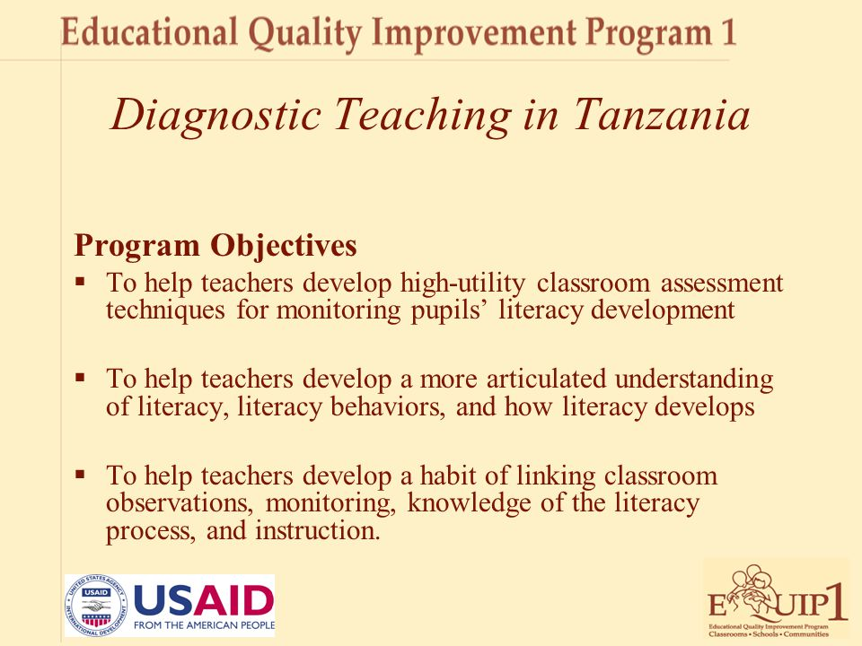 Diagnostic Teaching in Tanzania Program Objectives  To help teachers develop high-utility classroom assessment techniques for monitoring pupils' lite