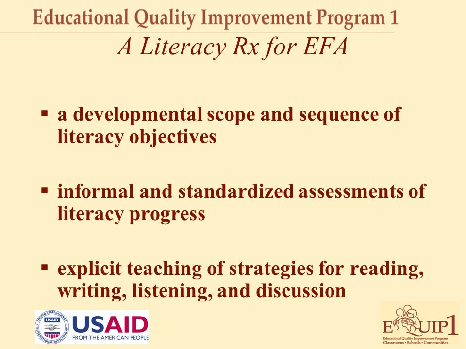 A Literacy Rx for EFA  a developmental scope and sequence of literacy objectives  informal and standardized assessments of literacy progress  expli