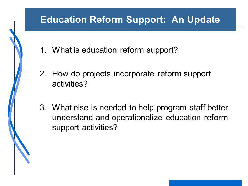 Education Reform Support: An Update 1.What is education reform support.