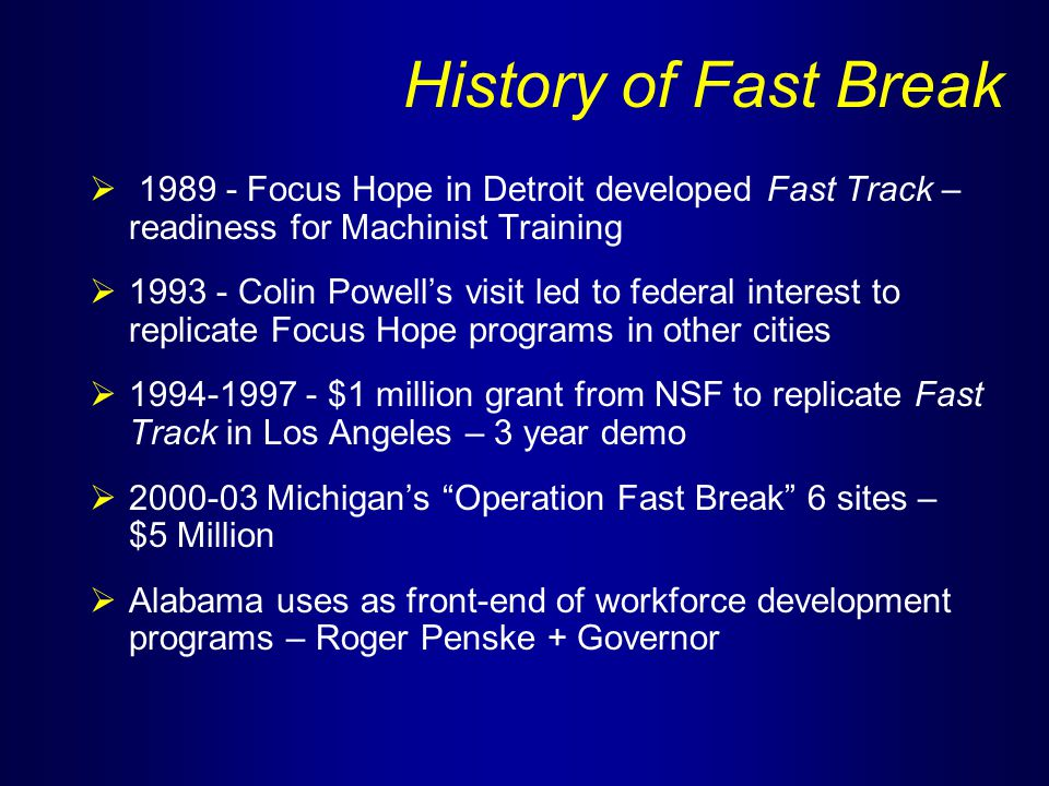 Fast Break provides immersion-type curriculum that is effective and popular with young adults and teenagers  Multi-disciplinary, team taught courses with cross-trained instructors  Facilities, methods, and interpersonal relations that model high performance workplace  Heavy use of courseware (e.g.
