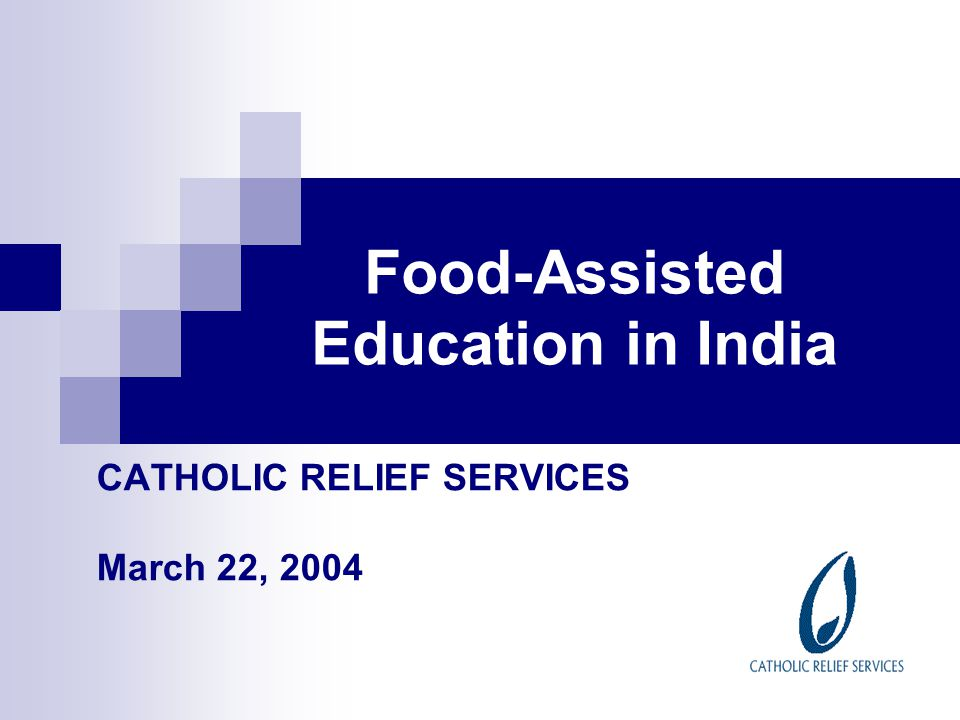 Food-Assisted Education in India CATHOLIC RELIEF SERVICES March 22, 2004