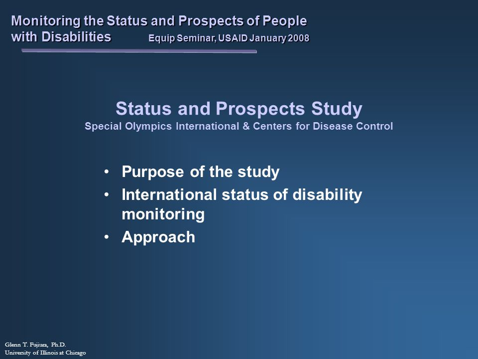 Glenn T. Fujiura, Ph.D. University of Illinois at Chicago Monitoring the Status and Prospects of People with Disabilities Equip Seminar, USAID January