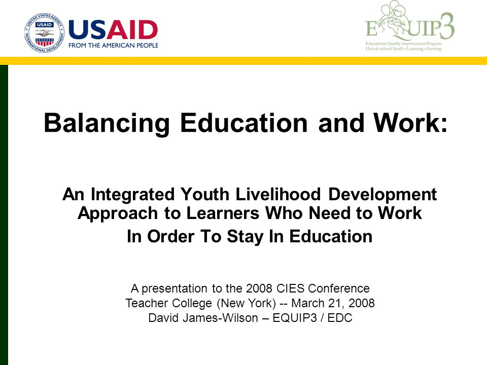 Balancing Education and Work: An Integrated Youth Livelihood Development Approach to Learners Who Need to Work In Order To Stay In Education A present