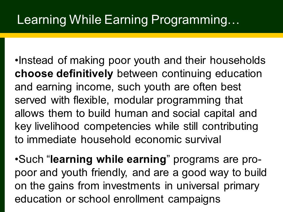Learning While Earning Programming… Instead of making poor youth and their households choose definitively between continuing education and earning inc