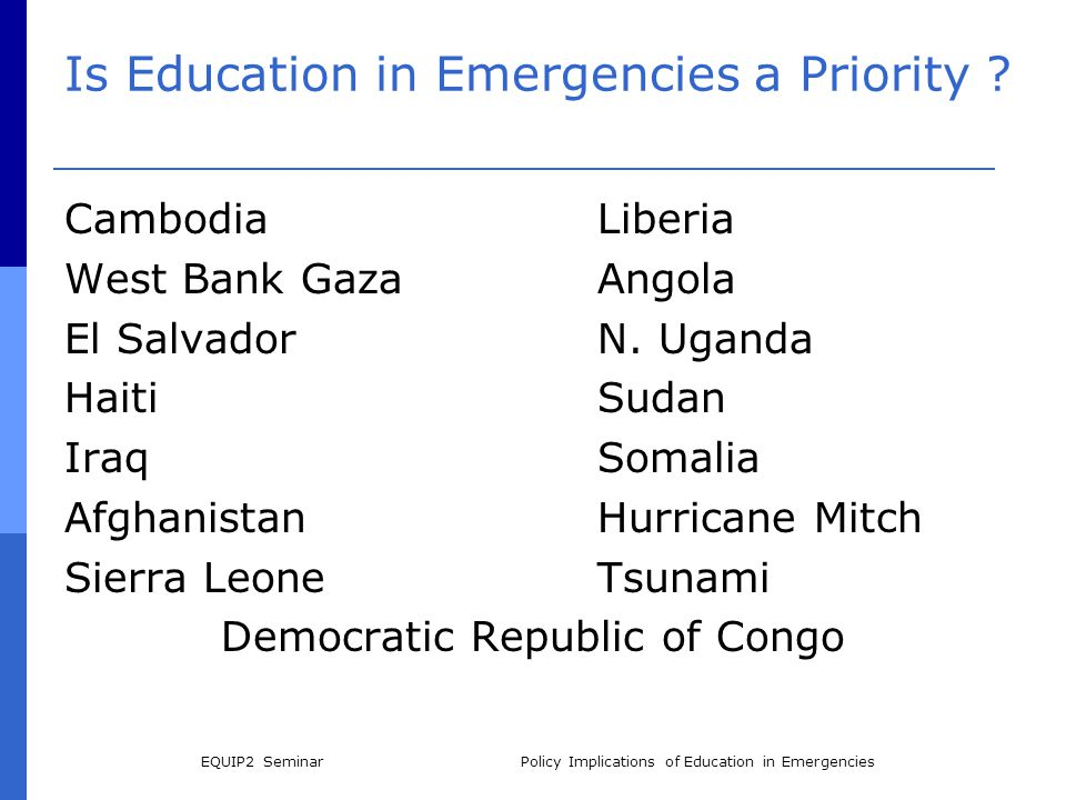 EQUIP2 SeminarPolicy Implications of Education in Emergencies Is Education in Emergencies a Priority ? CambodiaLiberia West Bank GazaAngola El Salvado