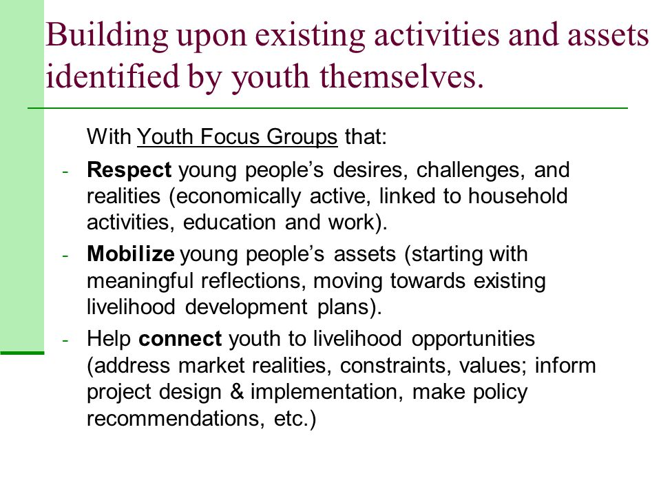 Building upon existing activities and assets identified by youth themselves.