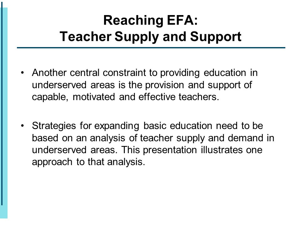 Another central constraint to providing education in underserved areas is the provision and support of capable, motivated and effective teachers. Stra