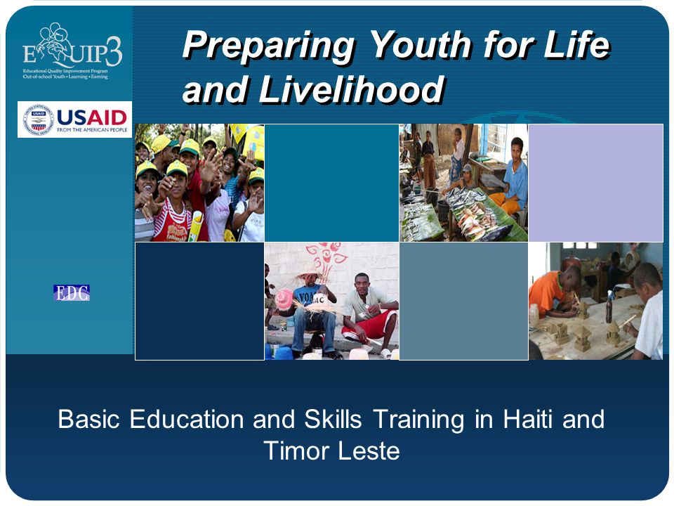 Preparing Youth for Life and Livelihood Basic Education and Skills Training in Haiti and Timor Leste