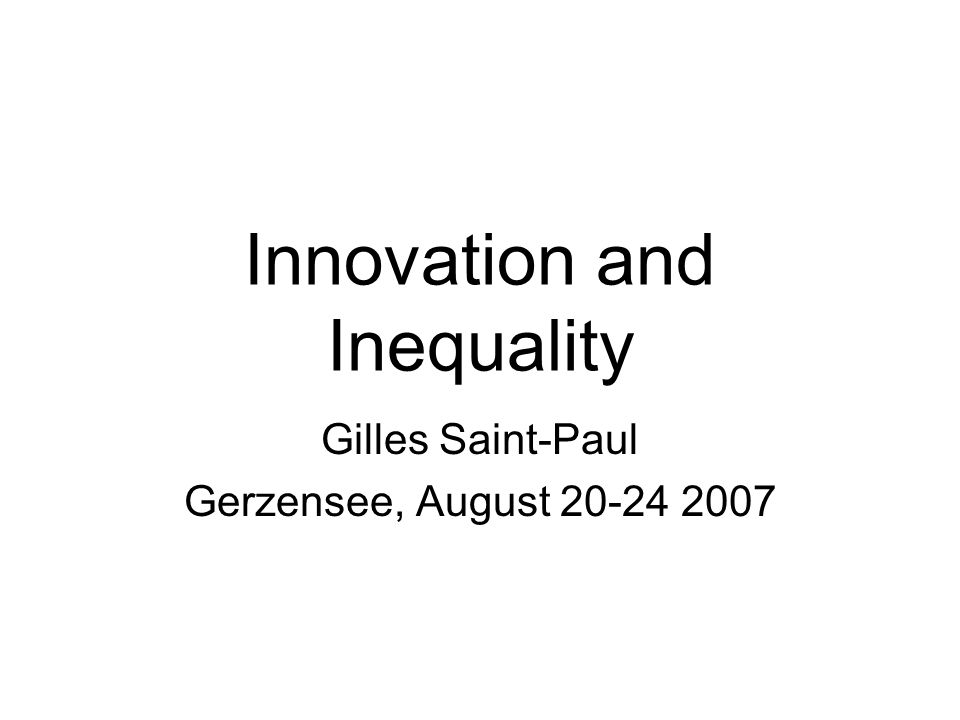 Innovation and Inequality Gilles Saint-Paul Gerzensee, August