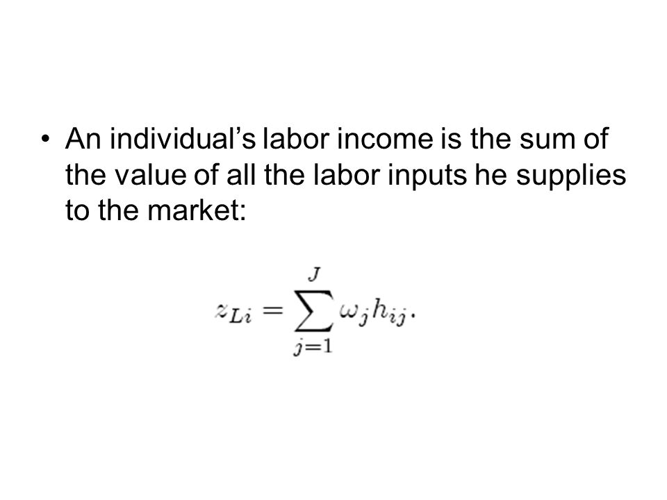 An individual's labor income is the sum of the value of all the labor inputs he supplies to the market: