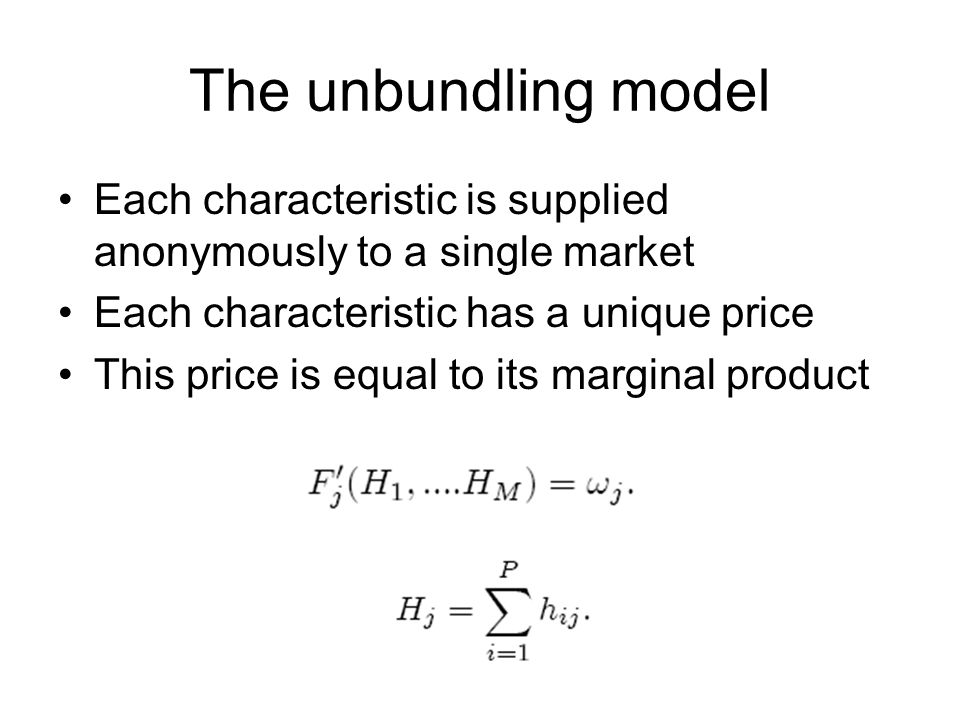The unbundling model Each characteristic is supplied anonymously to a single market Each characteristic has a unique price This price is equal to its marginal product