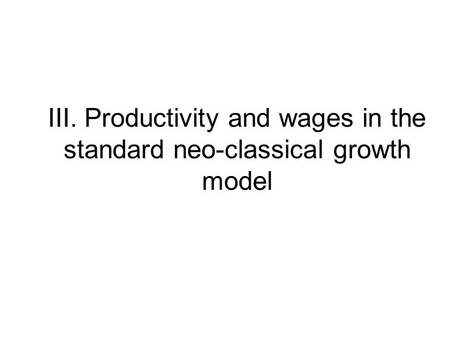 III. Productivity and wages in the standard neo-classical growth model