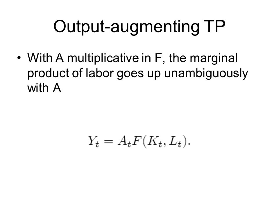 Output-augmenting TP With A multiplicative in F, the marginal product of labor goes up unambiguously with A