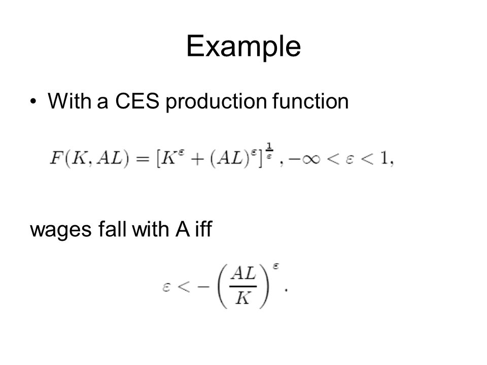 Example With a CES production function wages fall with A iff