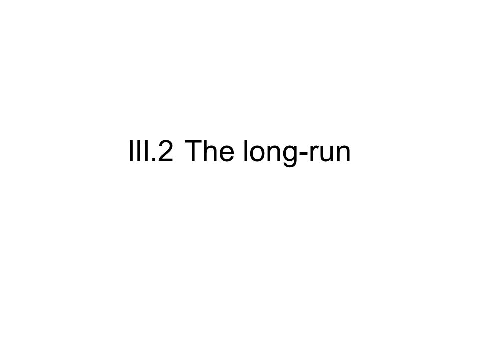 III.2 The long-run