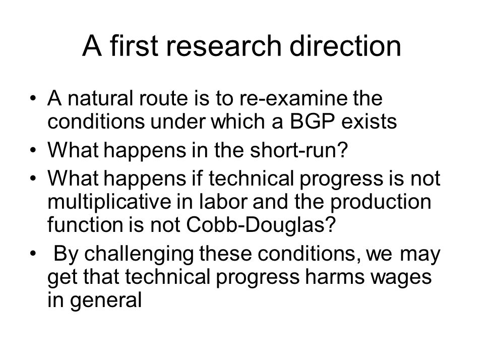 A first research direction A natural route is to re-examine the conditions under which a BGP exists What happens in the short-run.