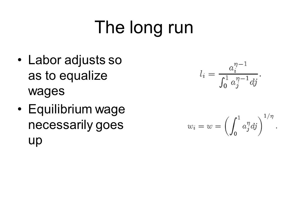 The long run Labor adjusts so as to equalize wages Equilibrium wage necessarily goes up