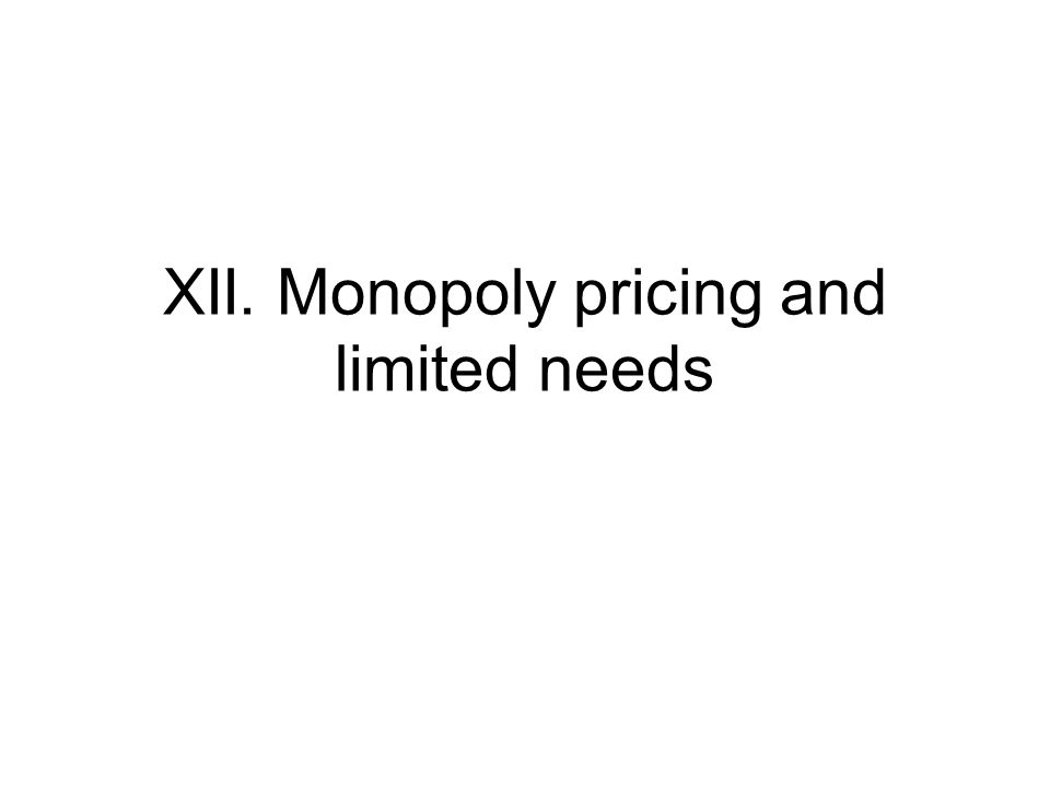 XII. Monopoly pricing and limited needs