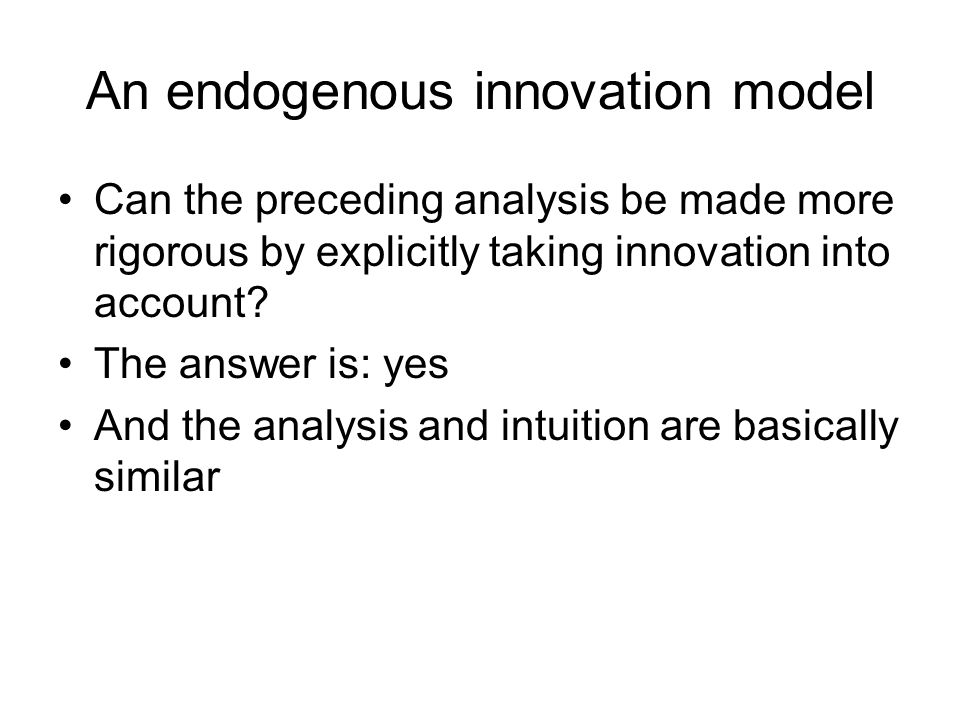 An endogenous innovation model Can the preceding analysis be made more rigorous by explicitly taking innovation into account.