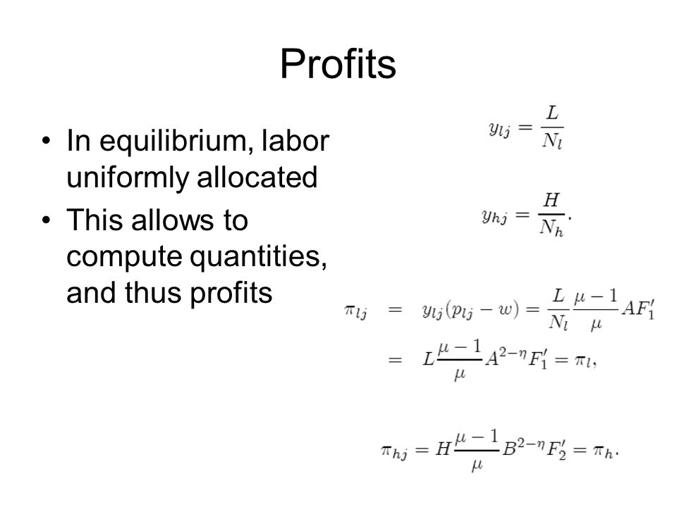 Profits In equilibrium, labor uniformly allocated This allows to compute quantities, and thus profits