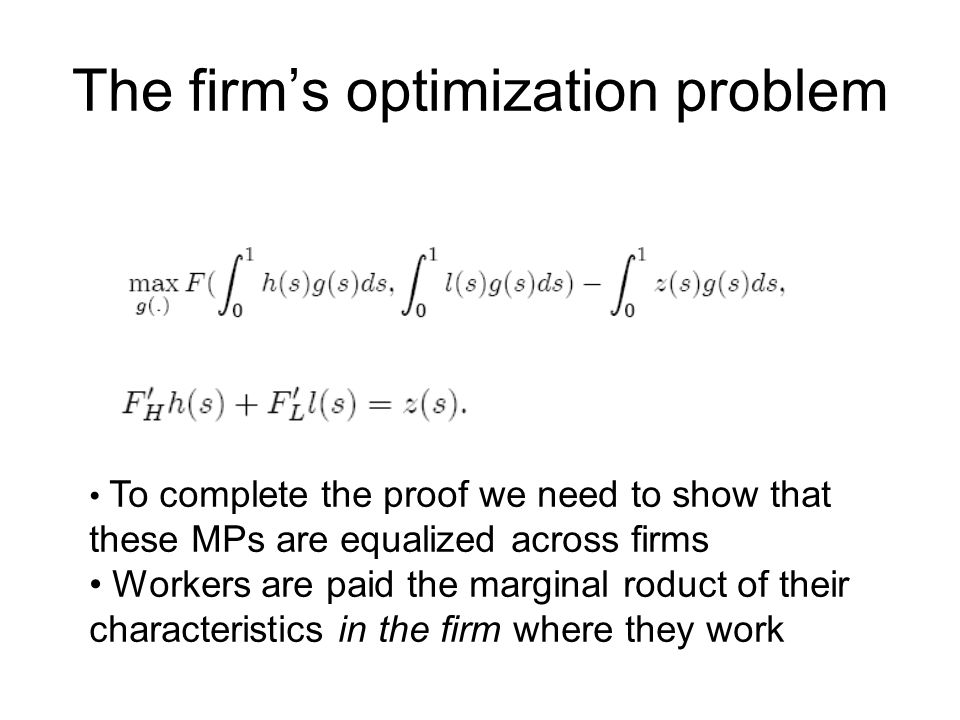 The firm's optimization problem To complete the proof we need to show that these MPs are equalized across firms Workers are paid the marginal roduct of their characteristics in the firm where they work