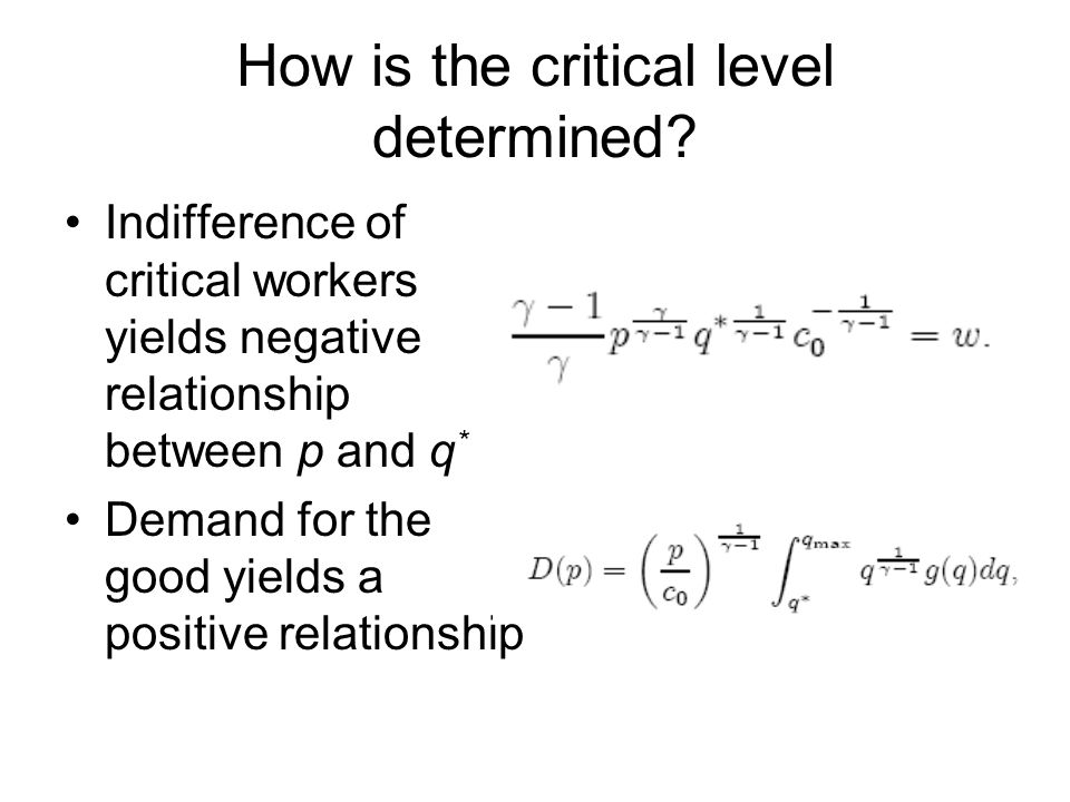 How is the critical level determined? Indifference of critical workers yields negative relationship between p and q * Demand for the good yields a pos