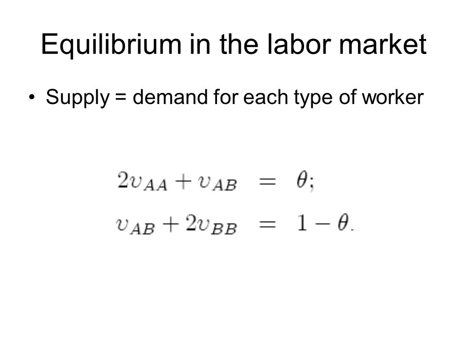 Equilibrium in the labor market Supply = demand for each type of worker