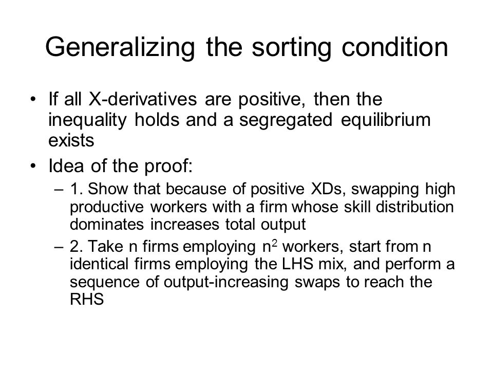 Generalizing the sorting condition If all X-derivatives are positive, then the inequality holds and a segregated equilibrium exists Idea of the proof: