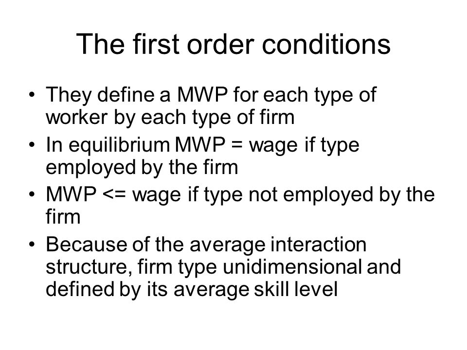 The first order conditions They define a MWP for each type of worker by each type of firm In equilibrium MWP = wage if type employed by the firm MWP <