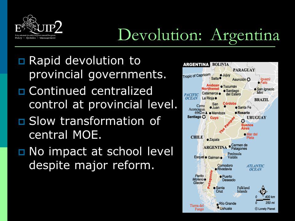 Devolution: Argentina  Rapid devolution to provincial governments.