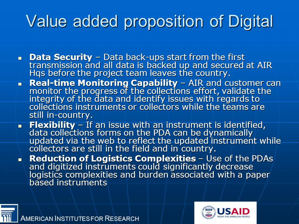 A MERICAN I NSTITUTES FOR R ESEARCH Value added proposition of Digital Data Security – Data back-ups start from the first transmission and all data is backed up and secured at AIR Hqs before the project team leaves the country.