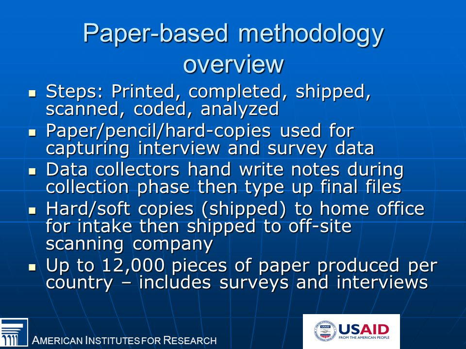A MERICAN I NSTITUTES FOR R ESEARCH Paper-based methodology overview Steps: Printed, completed, shipped, scanned, coded, analyzed Steps: Printed, comp