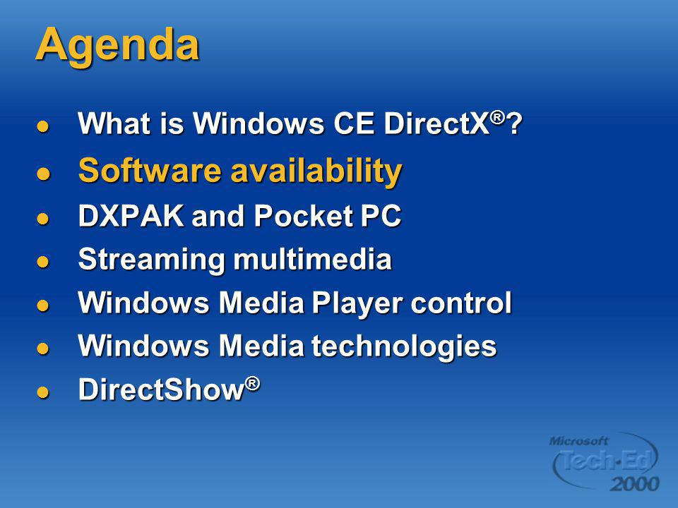 Agenda What is Windows CE DirectX ® ? What is Windows CE DirectX ® ? Software availability Software availability DXPAK and Pocket PC DXPAK and Pocket