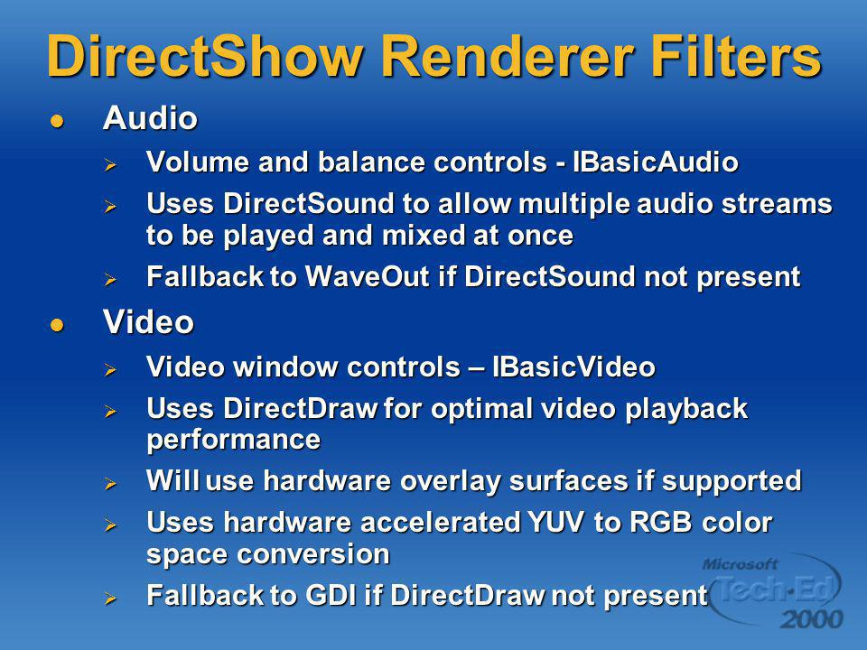 DirectShow Renderer Filters Audio Audio  Volume and balance controls - IBasicAudio  Uses DirectSound to allow multiple audio streams to be played an