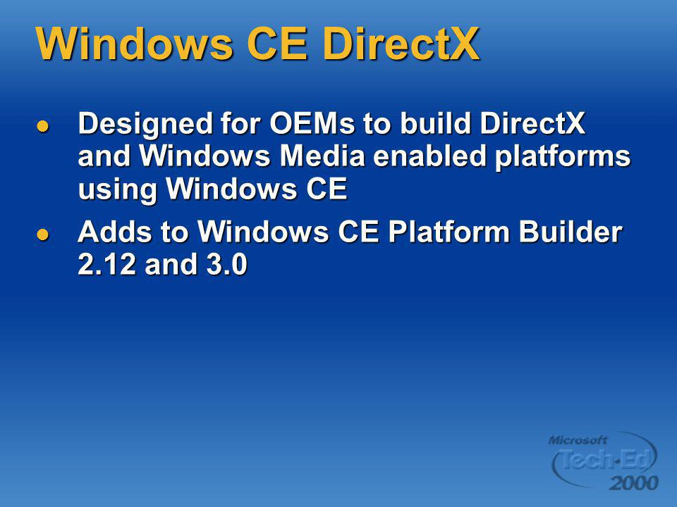 Windows CE DirectX Designed for OEMs to build DirectX and Windows Media enabled platforms using Windows CE Designed for OEMs to build DirectX and Wind