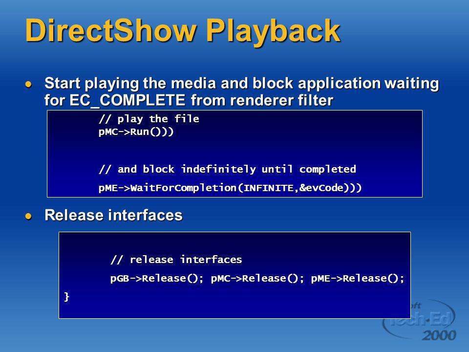 DirectShow Playback Start playing the media and block application waiting for EC_COMPLETE from renderer filter Start playing the media and block appli