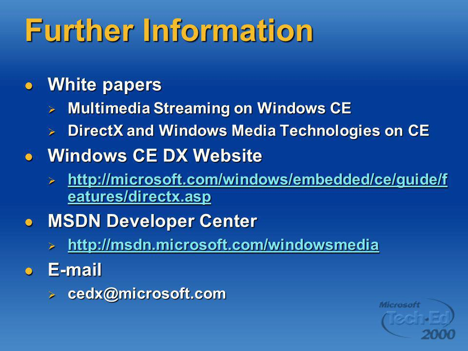 Further Information White papers White papers  Multimedia Streaming on Windows CE  DirectX and Windows Media Technologies on CE Windows CE DX Websit